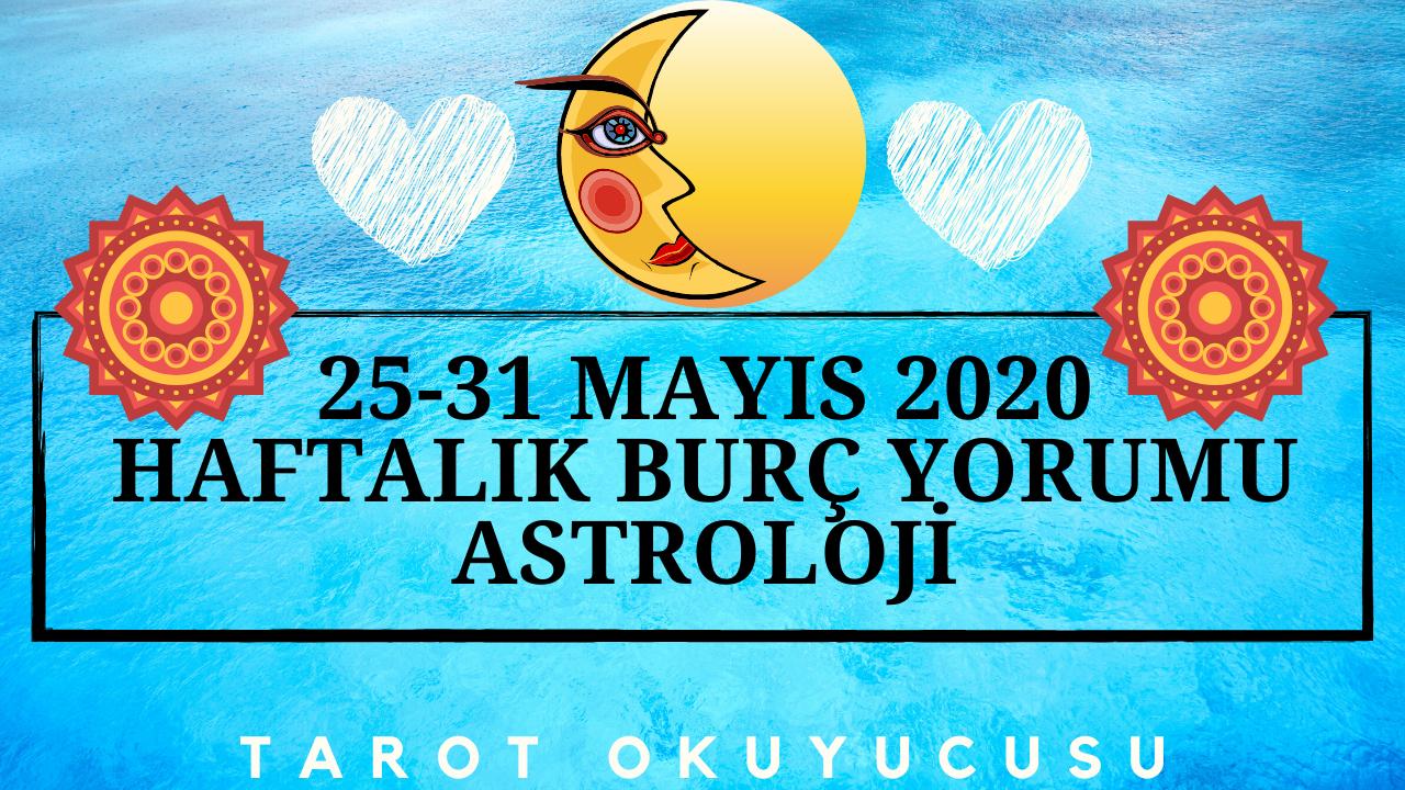 25-31 MAYIS 2020 HAFTALIK BURÇ YORUMU ASTROLOJİ TAROT OKUYUCUSU