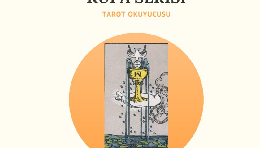 KUPA SERİSİ TAROT KARTLARI DETAYLI ANLATIMI TAROT OKUYUCUSU